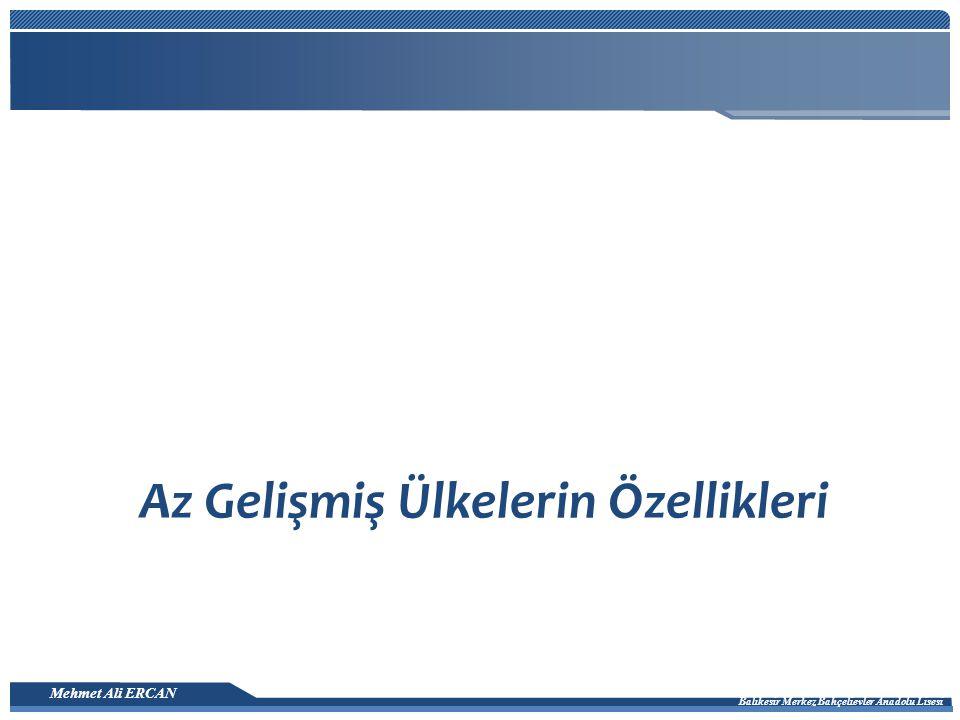 Mehmet Ali ERCAN Balıkesir Merkez Bahçelievler Anadolu Lisesi Az Gelişmiş Ülkelerin Özellikleri