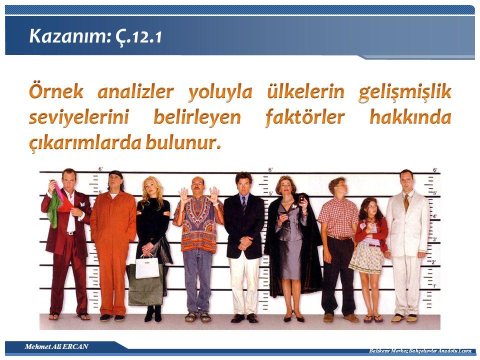 Mehmet Ali ERCAN Balıkesir Merkez Bahçelievler Anadolu Lisesi Ülkelerin Gelişmişliğini Belirleyen Faktörler 1.Kişi başına düşen millî gelir (en çok kullanılanı) 2.
