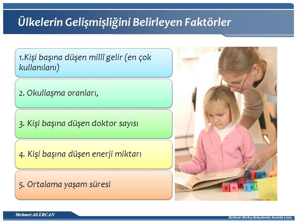 Mehmet Ali ERCAN Balıkesir Merkez Bahçelievler Anadolu Lisesi 2009 - ÖSS / ED-SOS Bir ülkenin gelişmişlik düzeyi hakkında, I.