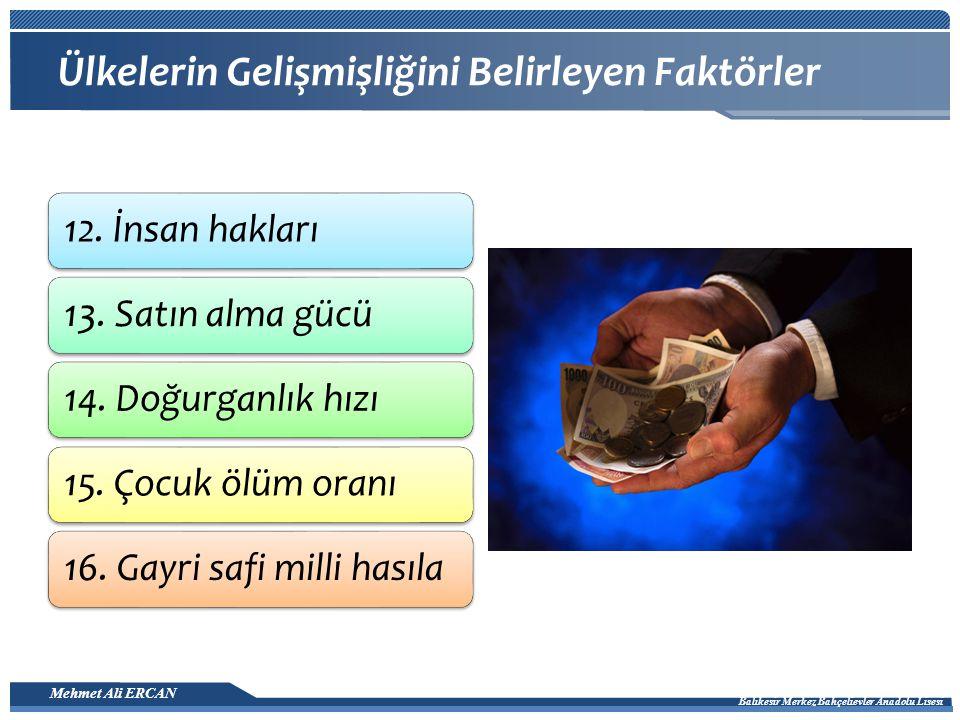 Mehmet Ali ERCAN Balıkesir Merkez Bahçelievler Anadolu Lisesi Ülkelerin Gelişmişliğini Belirleyen Faktörler 12.