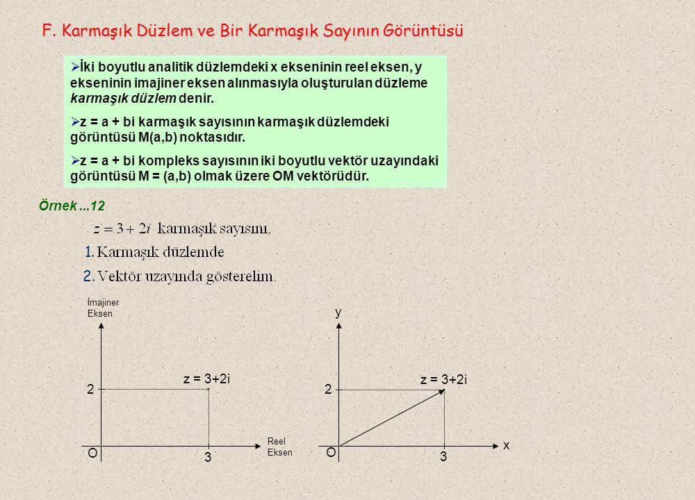 3. Bölme Karmaşık sayılarda bölme işlemi, paydanın eşleniği ile pay ve paydanın çarpılmasıyla sonuçlandırılır. Örnek...10 z=a+bi sayısının, toplama iş
