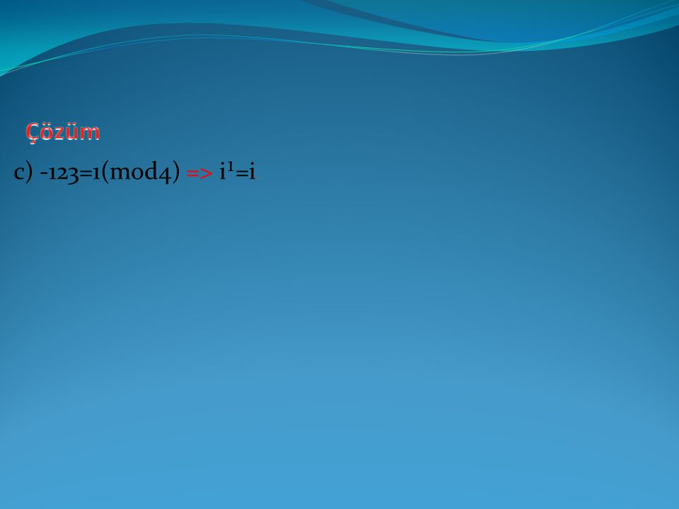 Bilgi İ nin ardışık 4 kuvvetinin toplamı 0 dır.
