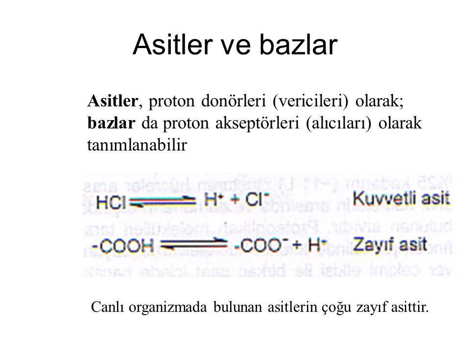 Asitler ve bazlar Asitler, proton donörleri (vericileri) olarak; bazlar da proton akseptörleri (alıcıları) olarak tanımlanabilir Canlı organizmada bulunan asitlerin çoğu zayıf asittir.