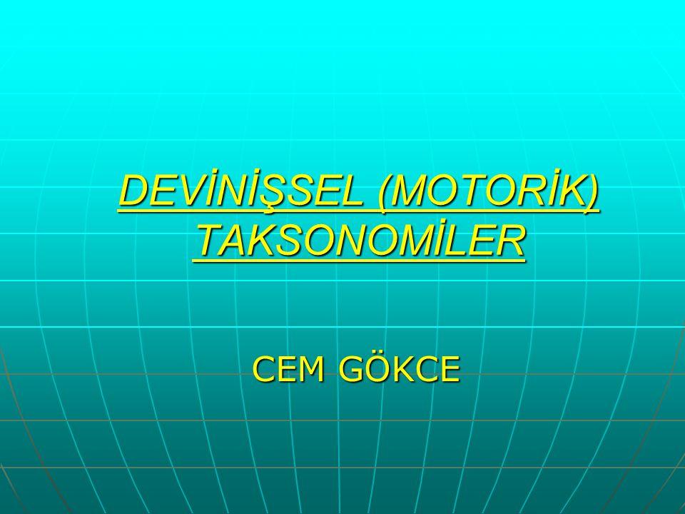 DEVİNİŞSEL (MOTORİK) TAKSONOMİLER CEM GÖKCE
