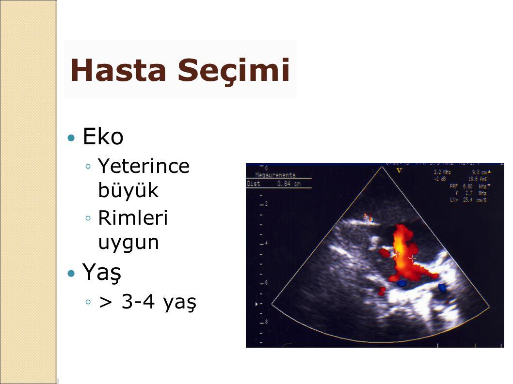 Hasta Seçimi Eko ◦Yeterince büyük ◦Rimleri uygun Yaş ◦> 3-4 yaş