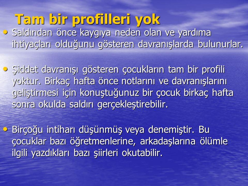 Tam bir profilleri yok Saldırıdan önce kaygıya neden olan ve yardıma ihtiyaçları olduğunu gösteren davranışlarda bulunurlar.