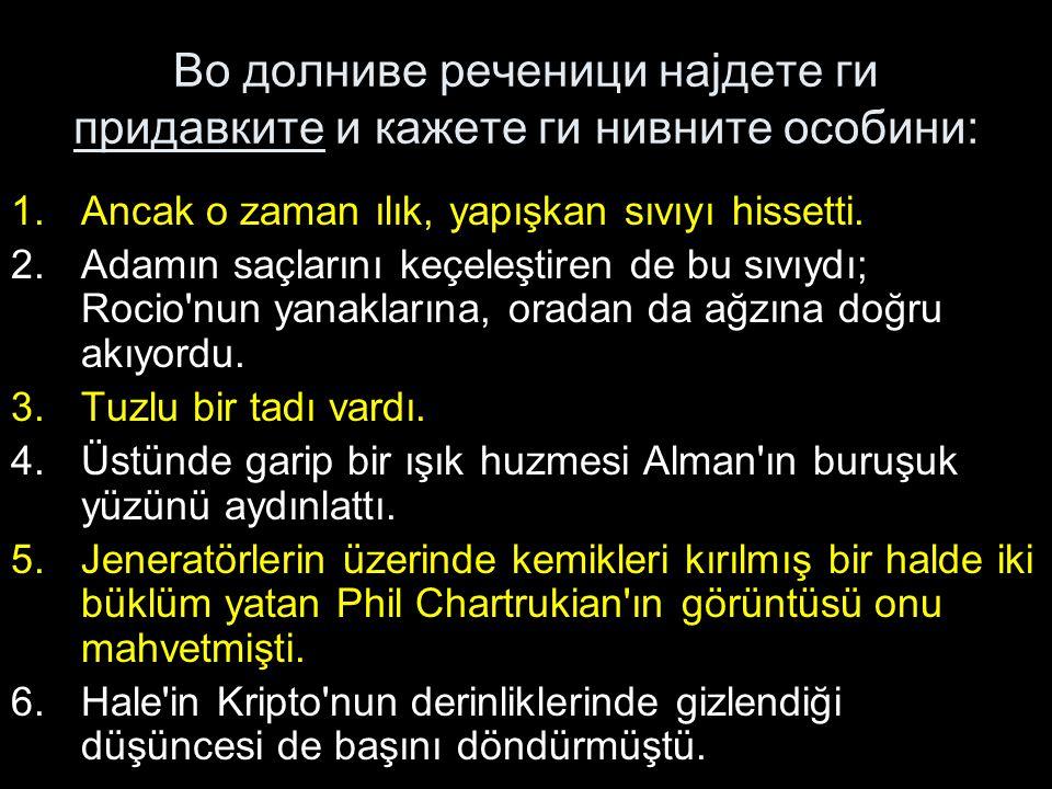 Во долниве реченици најдете ги придавките и кажете ги нивните особини: 1.Ancak o zaman ılık, yapışkan sıvıyı hissetti.
