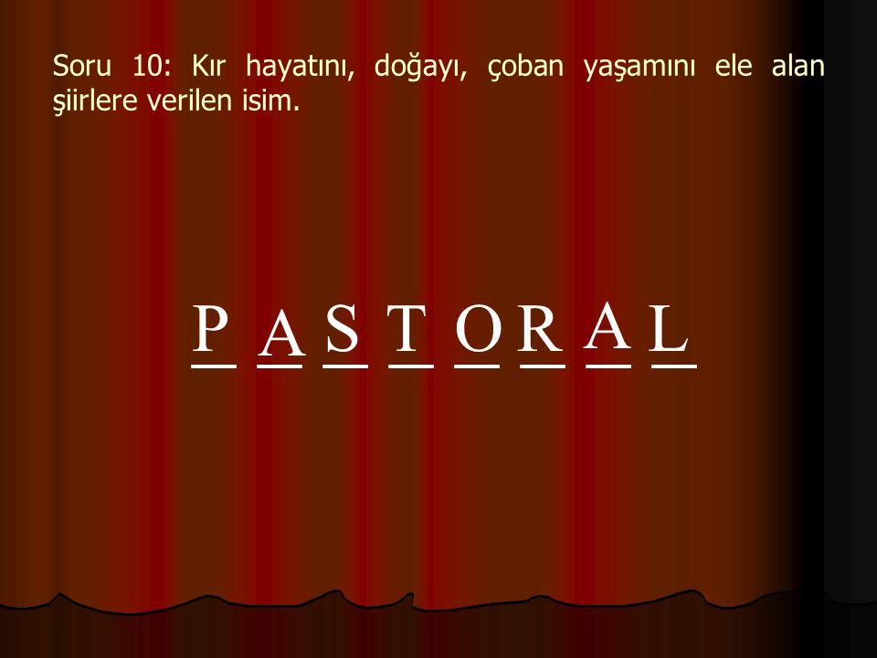 Soru 10: Kır hayatını, doğayı, çoban yaşamını ele alan şiirlere verilen isim. _ _ _ _ P A STOR A L