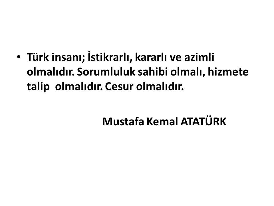 Türk insanı; İstikrarlı, kararlı ve azimli olmalıdır.