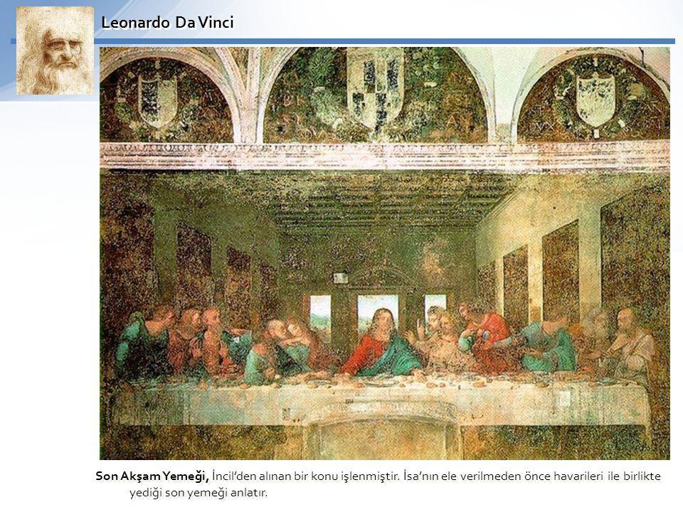 Leonardo Da Vinci Son Akşam Yemeği, İncil'den alınan bir konu işlenmiştir. İsa'nın ele verilmeden önce havarileri ile birlikte yediği son yemeği anlat