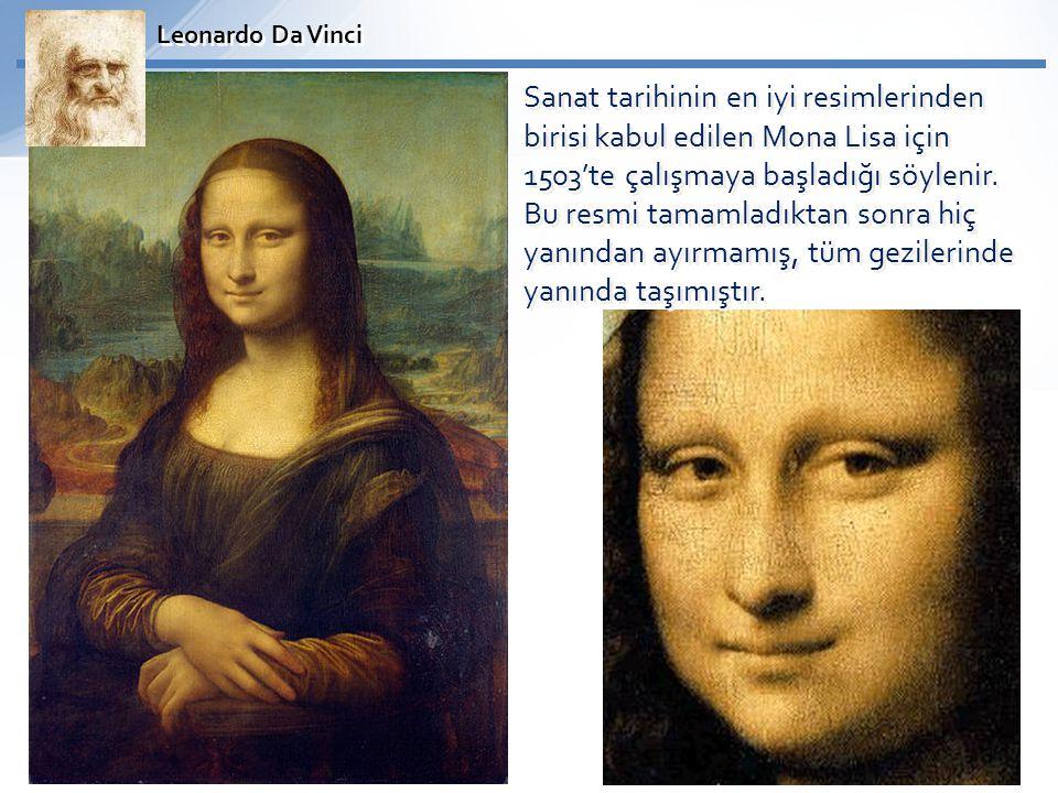 Sanat tarihinin en iyi resimlerinden birisi kabul edilen Mona Lisa için 1503'te çalışmaya başladığı söylenir. Bu resmi tamamladıktan sonra hiç yanında