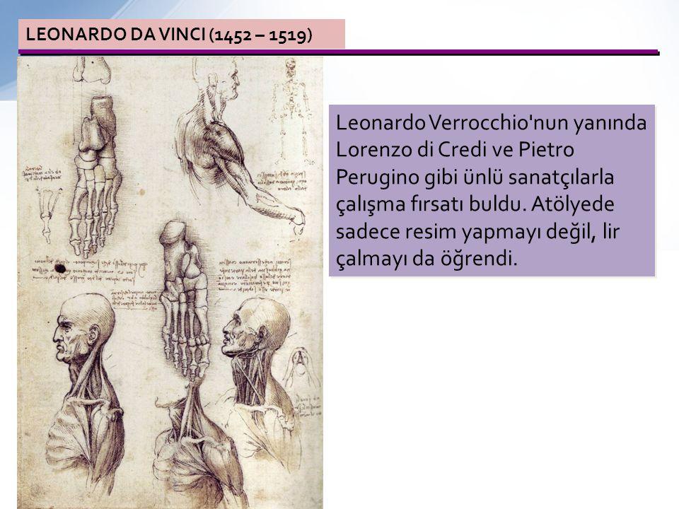 LEONARDO DA VINCI (1452 – 1519) Leonardo Verrocchio'nun yanında Lorenzo di Credi ve Pietro Perugino gibi ünlü sanatçılarla çalışma fırsatı buldu. Atöl