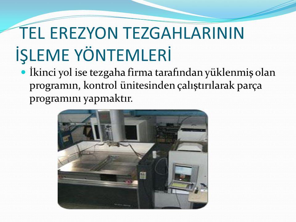 TEL EREZYON TEZGAHLARININ İŞLEME YÖNTEMLERİ CNC tel erozyon tezgahında parça programı, uygun bir Bilgisayar Destekli imalat (BDİ) programından aktarılarak veya tezgahın kontrol ünitesinden yapılır.