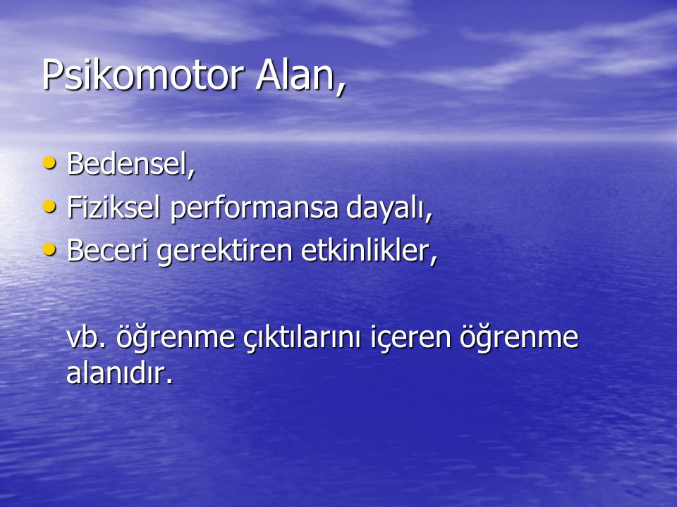 Psikomotor Alan, Bedensel, Bedensel, Fiziksel performansa dayalı, Fiziksel performansa dayalı, Beceri gerektiren etkinlikler, Beceri gerektiren etkinl