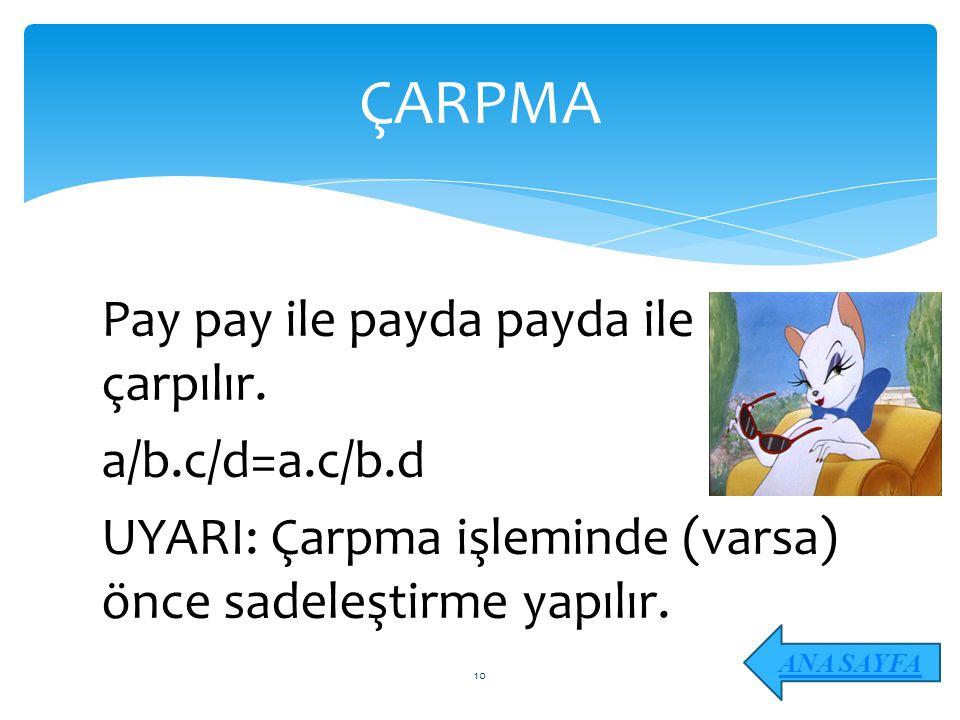 Pay pay ile payda payda ile çarpılır. a/b.c/d=a.c/b.d UYARI: Çarpma işleminde (varsa) önce sadeleştirme yapılır. ÇARPMA ANA SAYFA 10