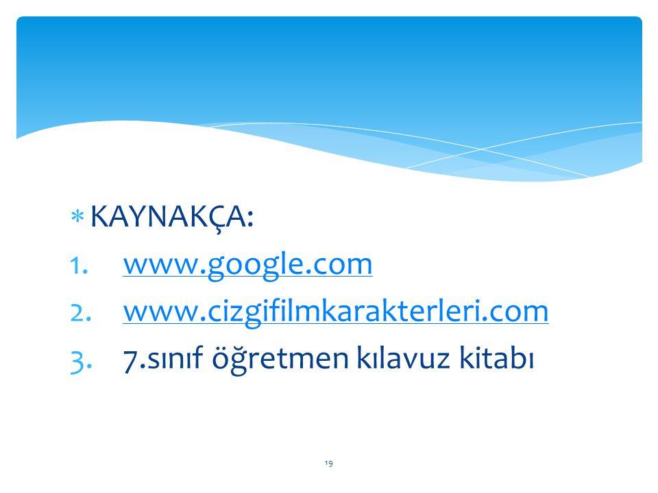  KAYNAKÇA: 1.www.google.comwww.google.com 2.www.cizgifilmkarakterleri.comwww.cizgifilmkarakterleri.com 3.7.sınıf öğretmen kılavuz kitabı 19
