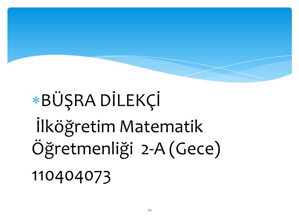  BÜŞRA DİLEKÇİ İlköğretim Matematik Öğretmenliği 2-A (Gece) 110404073 20