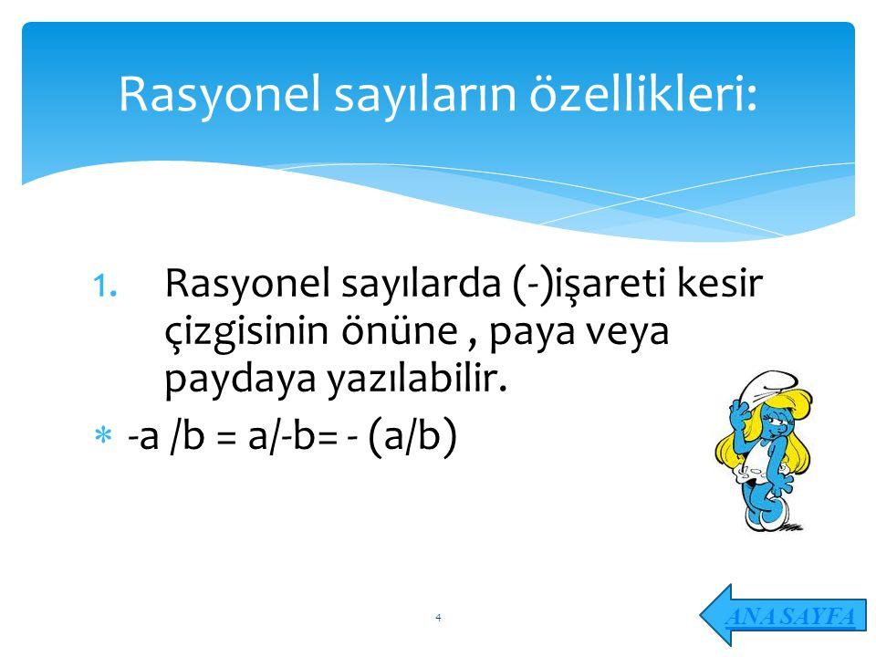 1.Rasyonel sayılarda (-)işareti kesir çizgisinin önüne, paya veya paydaya yazılabilir.  -a /b = a/-b= - (a/b) Rasyonel sayıların özellikleri: ANA SAY