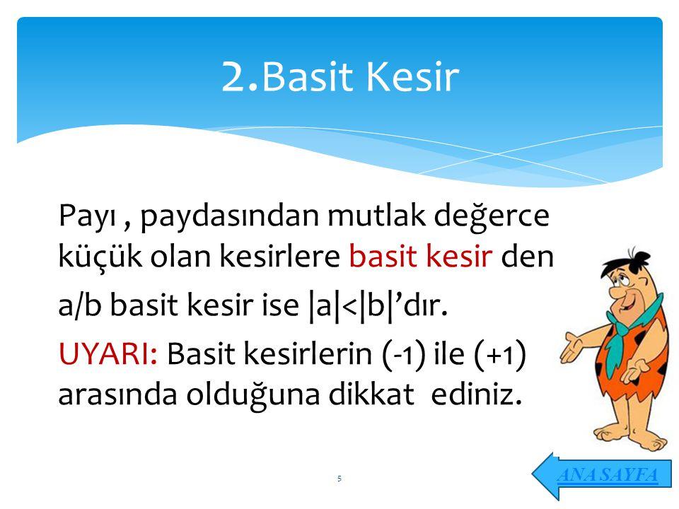 Payı, paydasından mutlak değerce küçük olan kesirlere basit kesir denir. a/b basit kesir ise |a|<|b|'dır. UYARI: Basit kesirlerin (-1) ile (+1) arasın