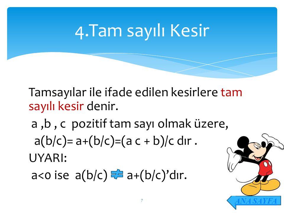 Tamsayılar ile ifade edilen kesirlere tam sayılı kesir denir. a,b, c pozitif tam sayı olmak üzere, a(b/c)= a+(b/c)=(a c + b)/c dır. UYARI: a<0 ise a(b