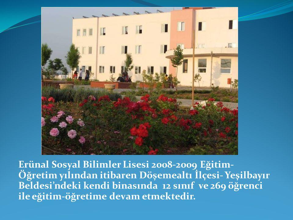Erünal Sosyal Bilimler Lisesi 2008-2009 Eğitim- Öğretim yılından itibaren Döşemealtı İlçesi- Yeşilbayır Beldesi'ndeki kendi binasında 12 sınıf ve 269 öğrenci ile eğitim-öğretime devam etmektedir.