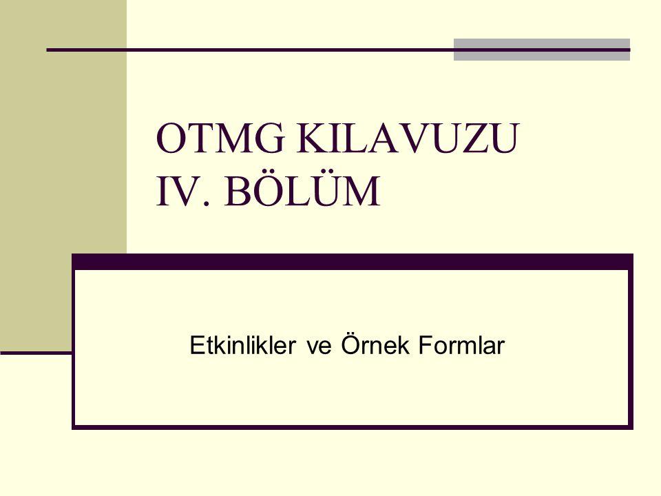 Etkinlikler ve Örnek Formlar OTMG KILAVUZU IV. BÖLÜM