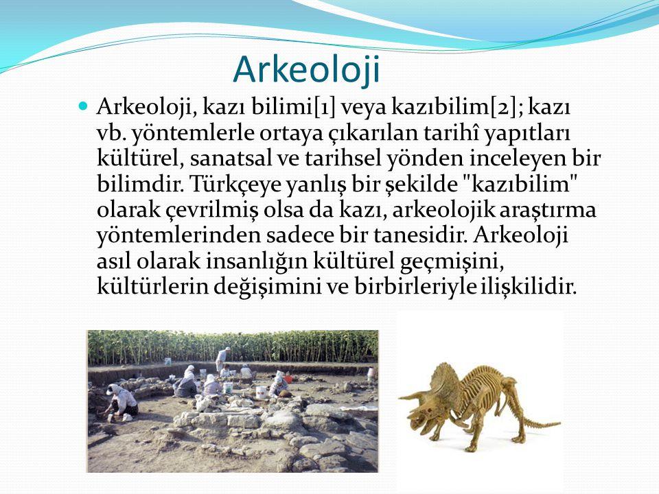 Arkeoloji Arkeoloji, kazı bilimi[1] veya kazıbilim[2]; kazı vb.
