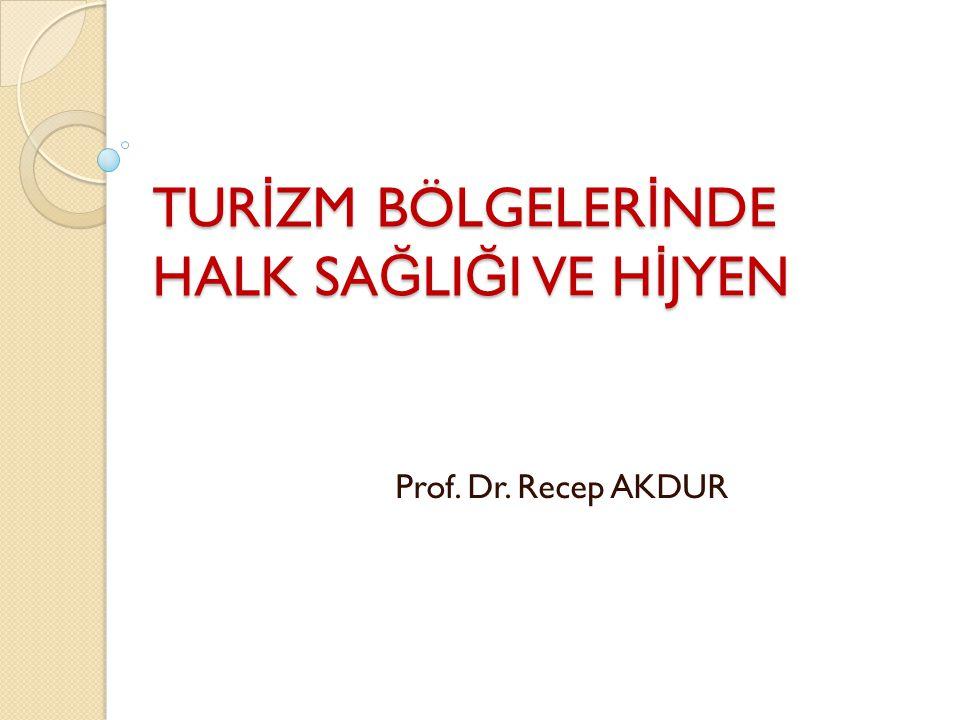 TUR İ ZM BÖLGELER İ NDE HALK SA Ğ LI Ğ I VE H İ JYEN Prof. Dr. Recep AKDUR