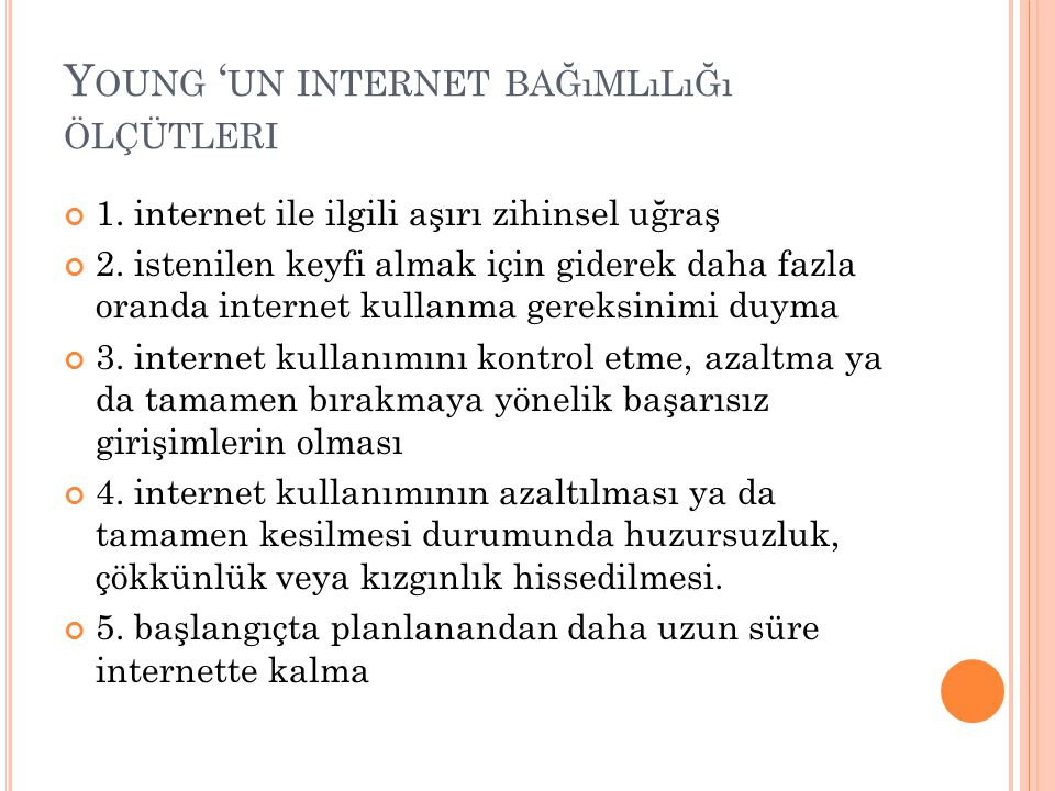 Y OUNG ' UN INTERNET BAĞıMLıLıĞı ÖLÇÜTLERI 1. internet ile ilgili aşırı zihinsel uğraş 2. istenilen keyfi almak için giderek daha fazla oranda interne