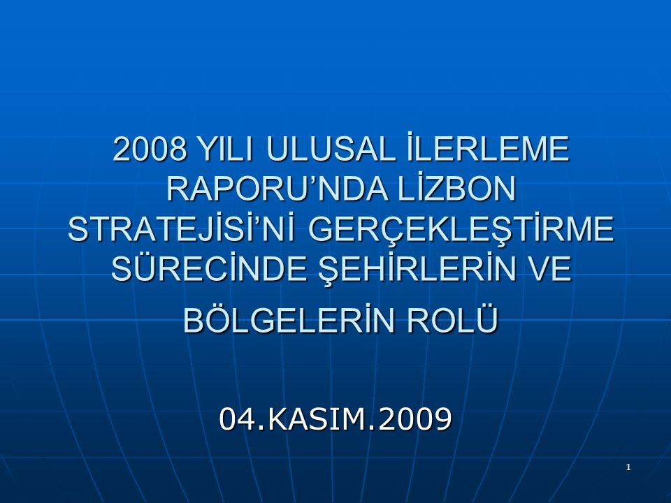 1 2008 YILI ULUSAL İLERLEME RAPORU'NDA LİZBON STRATEJİSİ'Nİ GERÇEKLEŞTİRME SÜRECİNDE ŞEHİRLERİN VE BÖLGELERİN ROLÜ 04.KASIM.2009