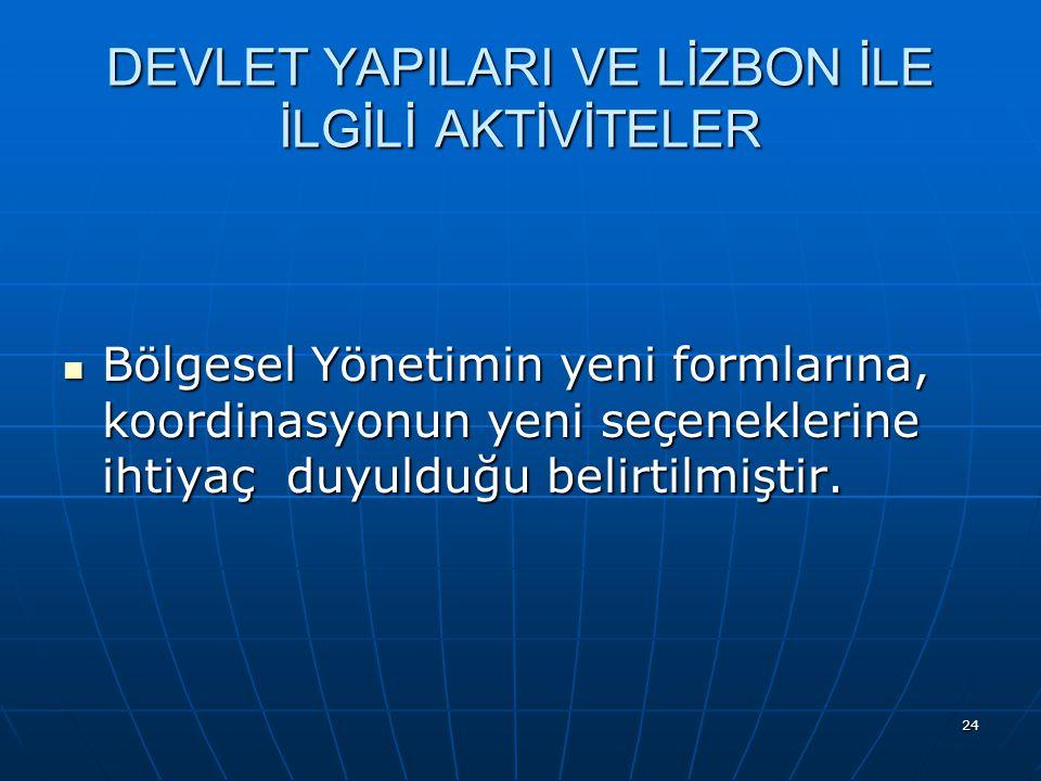 24 DEVLET YAPILARI VE LİZBON İLE İLGİLİ AKTİVİTELER Bölgesel Yönetimin yeni formlarına, koordinasyonun yeni seçeneklerine ihtiyaç duyulduğu belirtilmiştir.