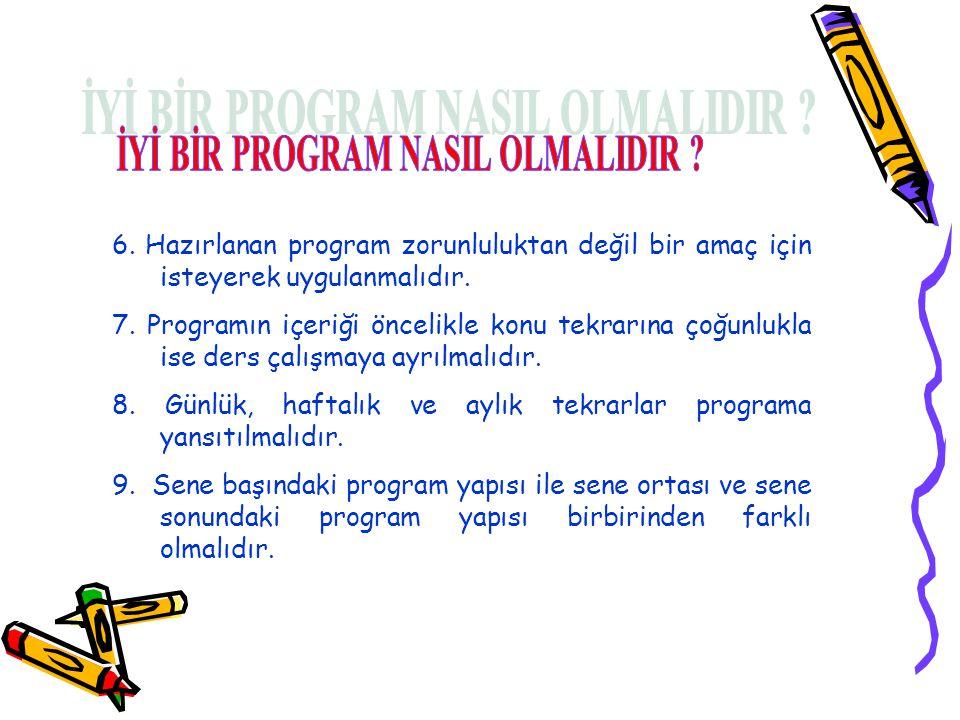 6. Hazırlanan program zorunluluktan değil bir amaç için isteyerek uygulanmalıdır.
