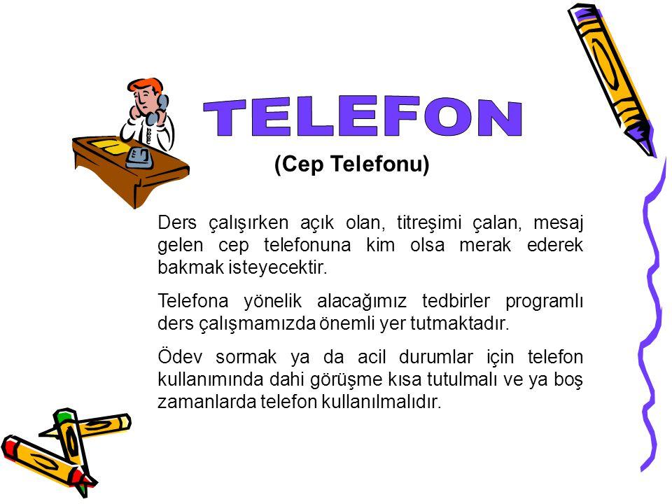 (Cep Telefonu) Ders çalışırken açık olan, titreşimi çalan, mesaj gelen cep telefonuna kim olsa merak ederek bakmak isteyecektir.