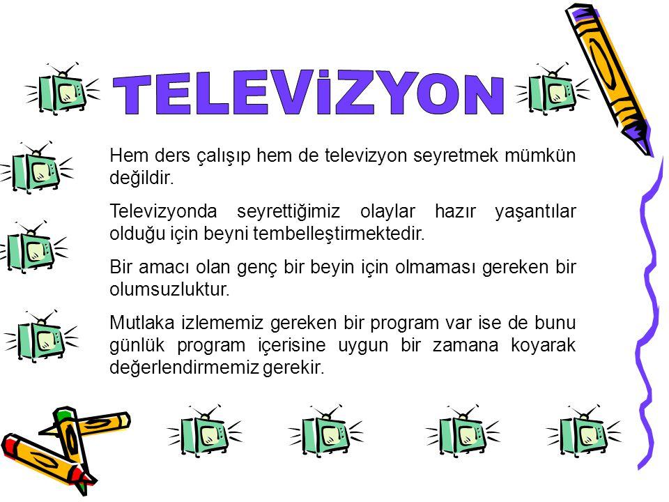 Hem ders çalışıp hem de televizyon seyretmek mümkün değildir.
