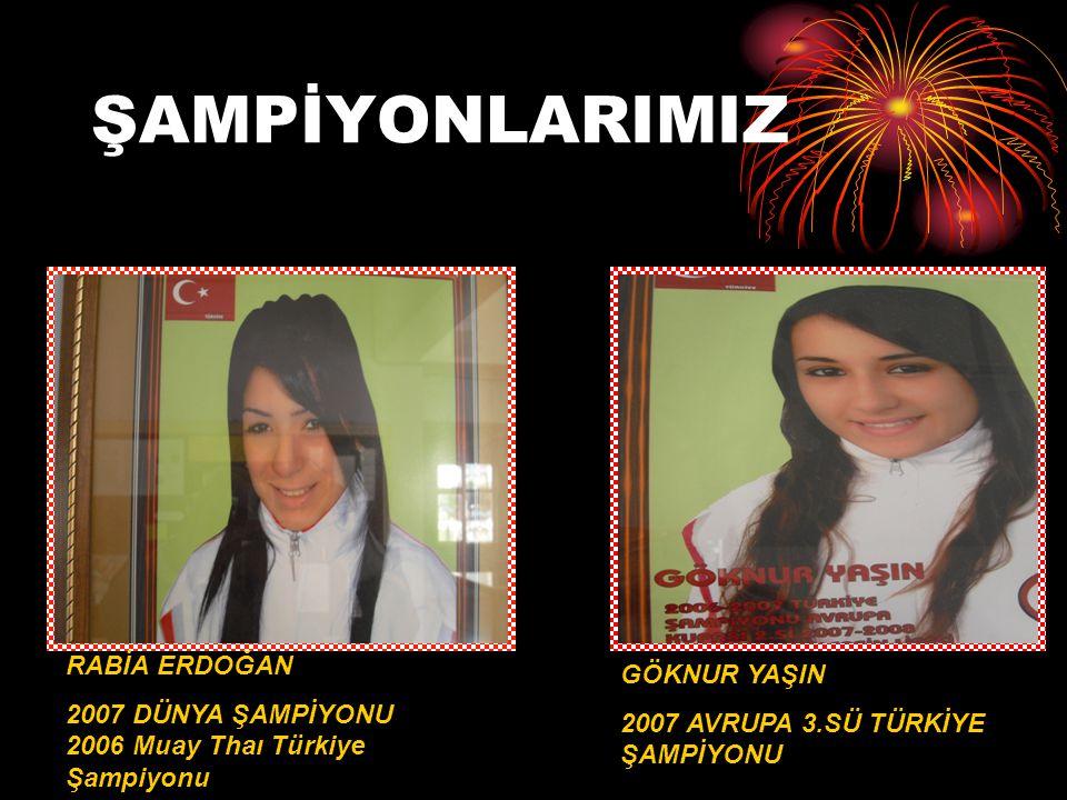 ŞAMPİYONLARIMIZ RABİA ERDOĞAN 2007 DÜNYA ŞAMPİYONU 2006 Muay Thaı Türkiye Şampiyonu GÖKNUR YAŞIN 2007 AVRUPA 3.SÜ TÜRKİYE ŞAMPİYONU