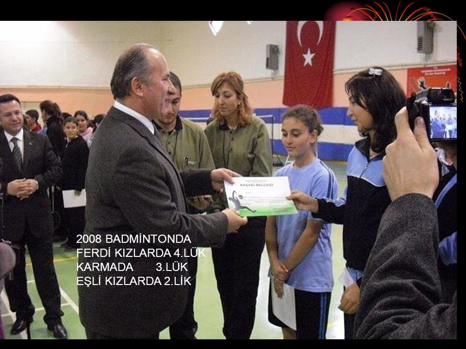 2008 BADMİNTONDA FERDİ KIZLARDA 4.LÜK KARMADA 3.LÜK EŞLİ KIZLARDA 2.LİK