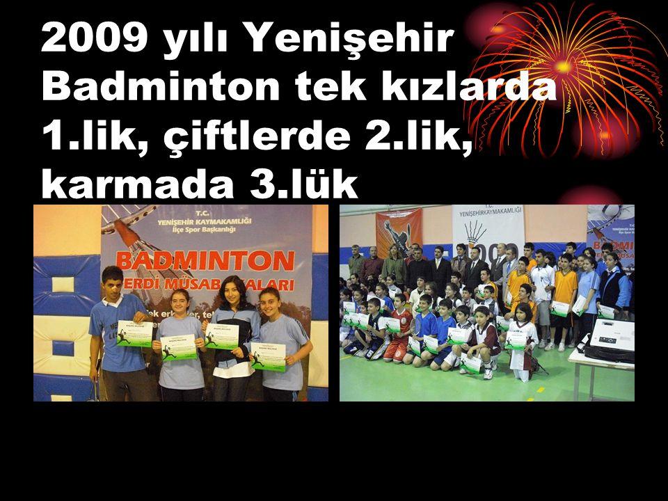 2009 yılı Yenişehir Badminton tek kızlarda 1.lik, çiftlerde 2.lik, karmada 3.lük