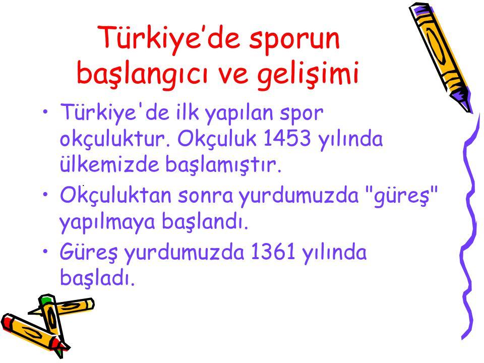 Türkiye'de sporun başlangıcı ve gelişimi Türkiye'de ilk yapılan spor okçuluktur. Okçuluk 1453 yılında ülkemizde başlamıştır. Okçuluktan sonra yurdumuz