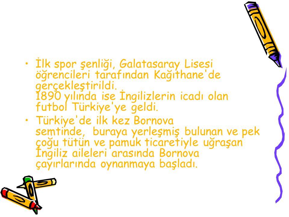 İlk spor şenliği, Galatasaray Lisesi öğrencileri tarafından Kağıthane'de gerçekleştirildi. 1890 yılında ise İngilizlerin icadı olan futbol Türkiye'ye