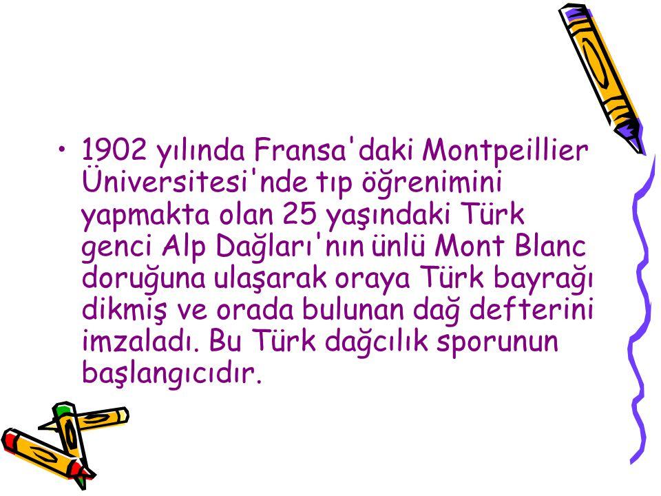 1902 yılında Fransa'daki Montpeillier Üniversitesi'nde tıp öğrenimini yapmakta olan 25 yaşındaki Türk genci Alp Dağları'nın ünlü Mont Blanc doruğuna u