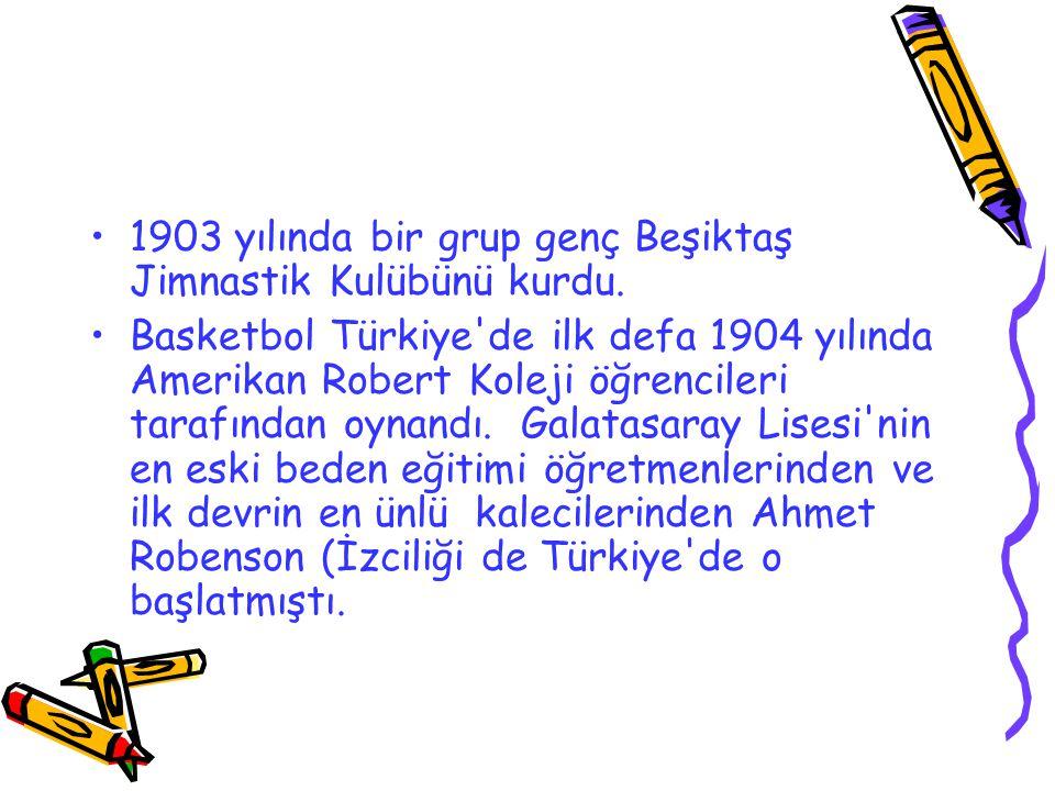 1903 yılında bir grup genç Beşiktaş Jimnastik Kulübünü kurdu. Basketbol Türkiye'de ilk defa 1904 yılında Amerikan Robert Koleji öğrencileri tarafından