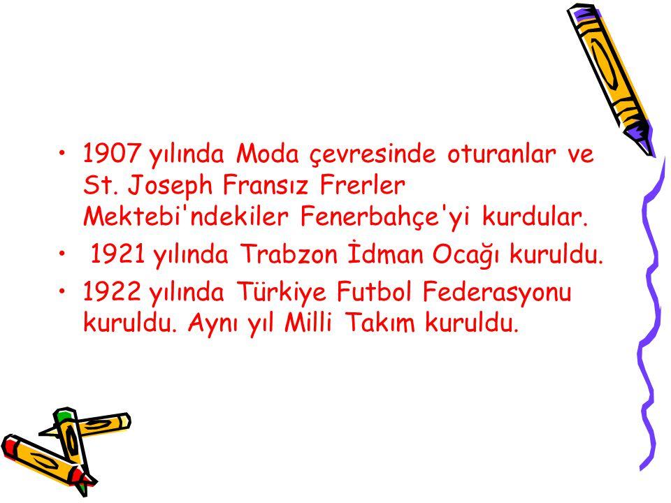 1907 yılında Moda çevresinde oturanlar ve St. Joseph Fransız Frerler Mektebi'ndekiler Fenerbahçe'yi kurdular. 1921 yılında Trabzon İdman Ocağı kuruldu