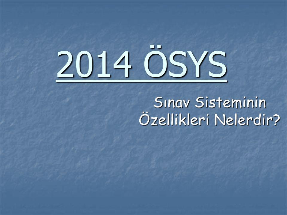 2014 ÖSYS Sınav Sisteminin Özellikleri Nelerdir?