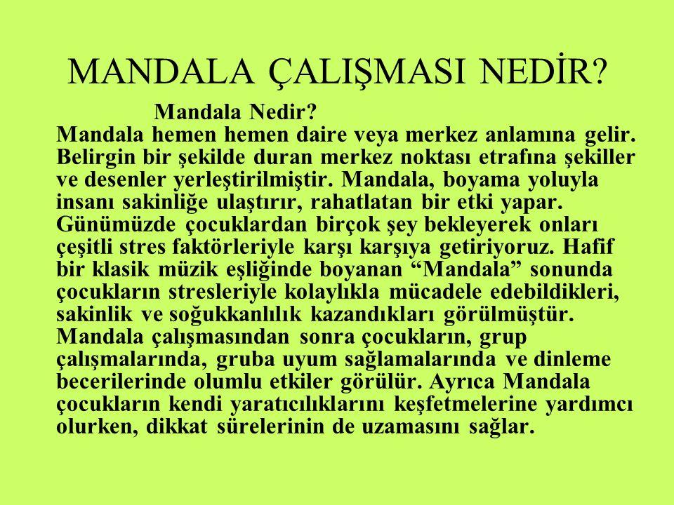 MANDALA ÇALIŞMASI NEDİR? Mandala Nedir? Mandala hemen hemen daire veya merkez anlamına gelir. Belirgin bir şekilde duran merkez noktası etrafına şekil