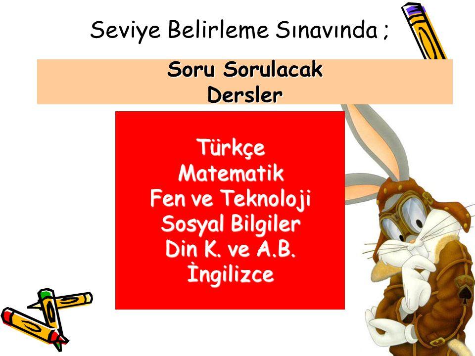 Seviye Belirleme Sınavında ; Türkçe Matematik Fen ve Teknoloji Sosyal Bilgiler Din K.