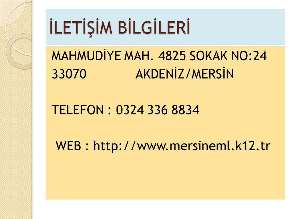 İLETİŞİM BİLGİLERİ MAHMUDİYE MAH. 4825 SOKAK NO:24 33070 AKDENİZ/MERSİN TELEFON : 0324 336 8834 WEB : http://www.mersineml.k12.tr