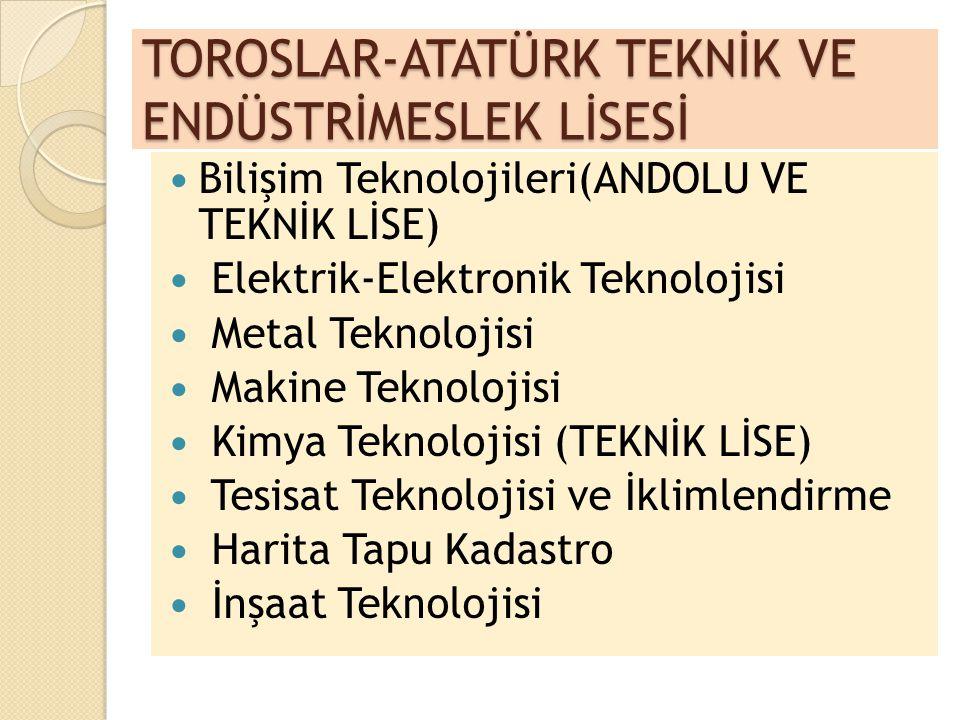 TOROSLAR-ATATÜRK TEKNİK VE ENDÜSTRİMESLEK LİSESİ Bilişim Teknolojileri(ANDOLU VE TEKNİK LİSE) Elektrik-Elektronik Teknolojisi Metal Teknolojisi Makine
