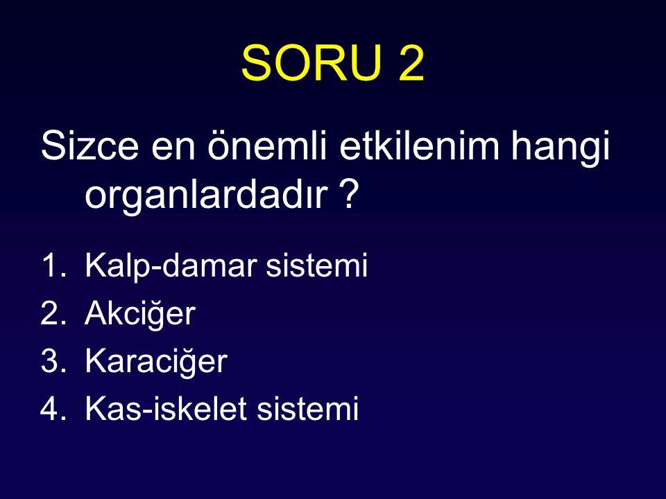SORU 2 Sizce en önemli etkilenim hangi organlardadır ? 1.Kalp-damar sistemi 2.Akciğer 3.Karaciğer 4.Kas-iskelet sistemi
