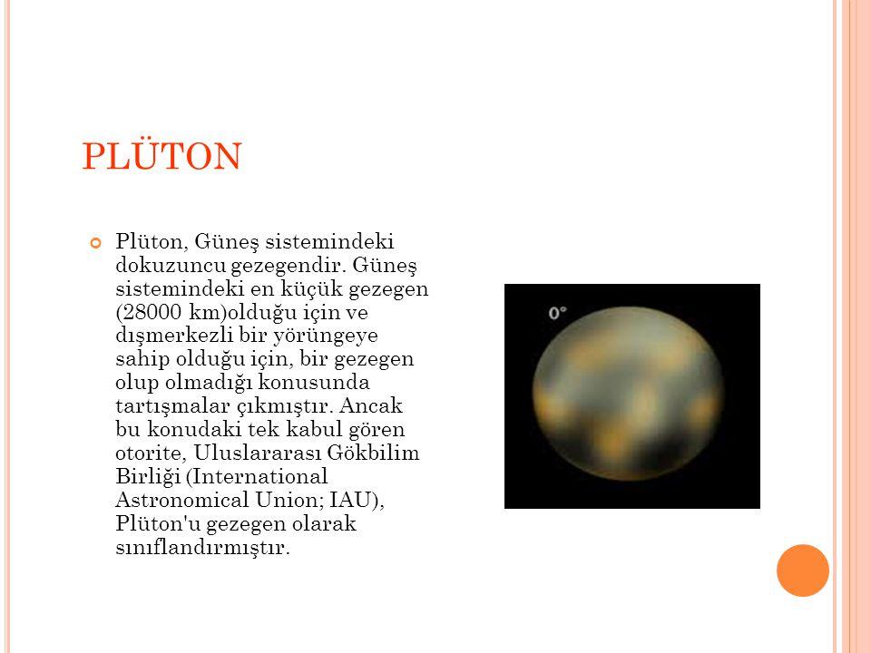 PLÜTON Plüton, Güneş sistemindeki dokuzuncu gezegendir.