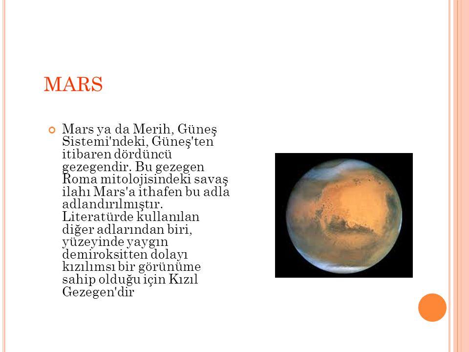 MARS Mars ya da Merih, Güneş Sistemi ndeki, Güneş ten itibaren dördüncü gezegendir.